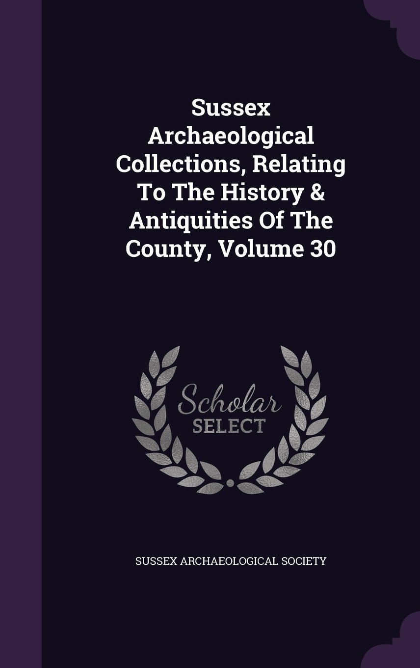 Download Sussex Archaeological Collections, Relating To The History & Antiquities Of The County, Volume 30 pdf epub