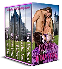 Rebels, Rogues, and Romantics by [Haviland, Dani, Lee, Taylor, Walters, Katy, Hauf, Michele, Jenkins, Suzanne]