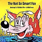 The Not So Smart Fox: Aesop's Fables for Children