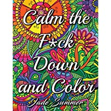 Calm the Fuck Down and Color: An Adult Coloring Book with Fun, Easy, and Hilarious Swear Word Coloring Pages