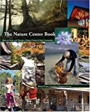 The Nature Center Book : How to Create and Nurture a Nature Center in Your Community, Evans, Brent and Evans, Carolyn Chipman, 187993115X