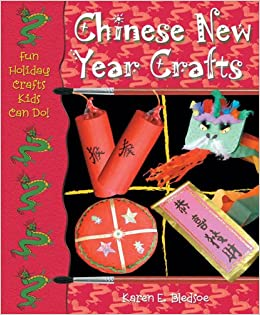 chinese new year crafts fun holiday crafts kids can do karen e bledsoe 9780766023475 amazoncom books - Chinese New Year 2005