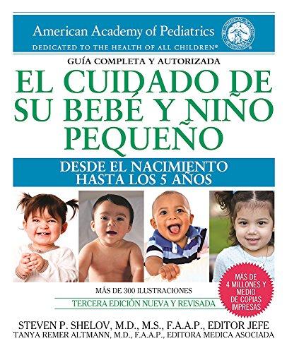 El cuidado de su bebé y niño pequeño: Desde el nacimiento hasta los cinco años (Spanish Edition)