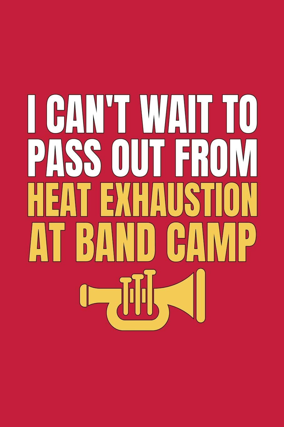 I Can't Wait to Pass Out from Heat Exhaustion at Band Camp