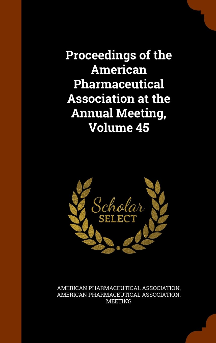 Proceedings of the American Pharmaceutical Association at the Annual Meeting, Volume 45 PDF