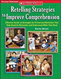 img - for Retelling Strategies To Improve Comprehension: Effective Hands-on Strategies for Fiction and Nonfiction That Help Students Remember and Understand What They Read book / textbook / text book