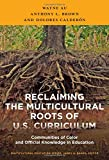img - for Reclaiming the Multicultural Roots of U.S. Curriculum: Communities of Color and Official Knowledge in Education (Multicultural Education Series) book / textbook / text book
