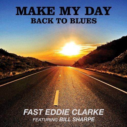 Make My Day Back To Blues By Fast Eddie Clarke