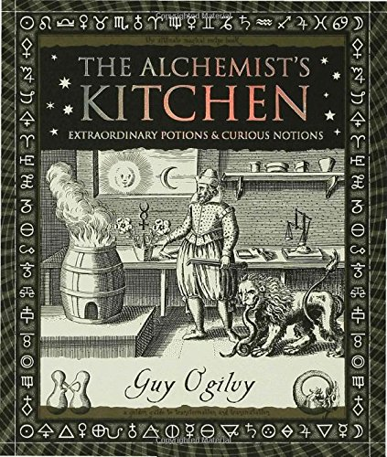 The -Alchemist's Kitchen: Extraordinary Potions & Curious Notions (Wooden Books) [Guy Ogilvy] (Tapa Dura)