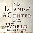 The Island at the Center of the World: The Epic Story of Dutch Manhattan and the Forgotten Colony That Shaped America Audiobook by Russell Shorto Narrated by Russell Shorto