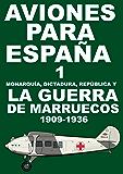 Aviones para España 1: Monarquía, Dictadura, República y la guerra de Marruecos