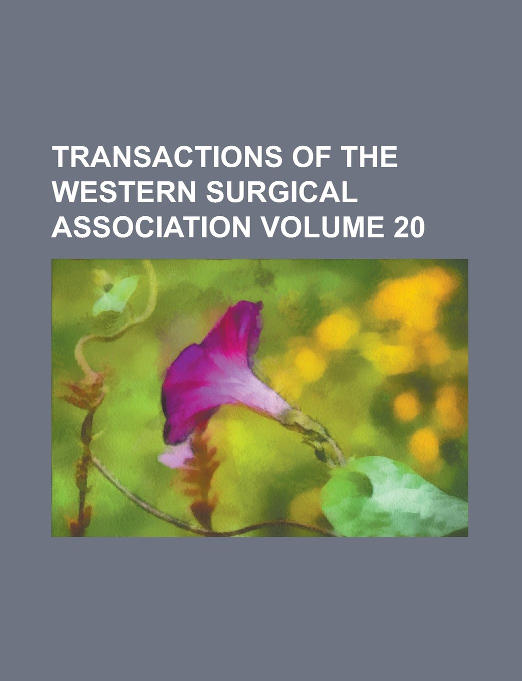 Download Transactions of the Western Surgical Association Volume 20 pdf epub