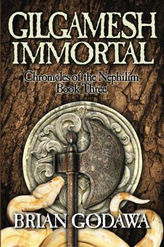 Read Online Gilgamesh Immortal: Chronicles of the Nephilim Book 3 by Godawa, Brian (2012) Paperback PDF