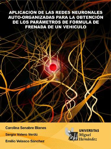 Descargar Libro Aplicación De Las Redes Neuronales Auto-organizadas Para La Obtención De Los Parámetros De La Fórmula De Frenada De Un Vehículo Carolina Senabre Blanes