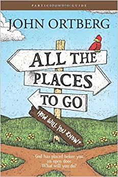 image for All the Places to Go . . . How Will You Know? Participant's Guide: God Has Placed before You an Open Door. What Will You Do?
