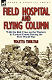 Field Hospital and Flying Column, Violetta Thurstan, 085706620X