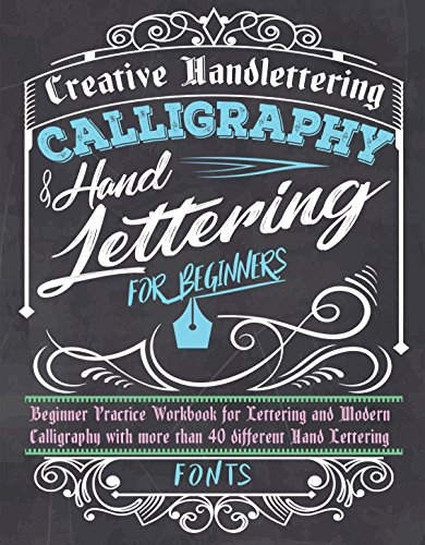 Calligraphy & Handlettering for Beginners: Beginner Practice Workbook for Lettering and Modern Calligraphy with more than 40 different Hand Lettering Fonts by [Handlettering, Creative]