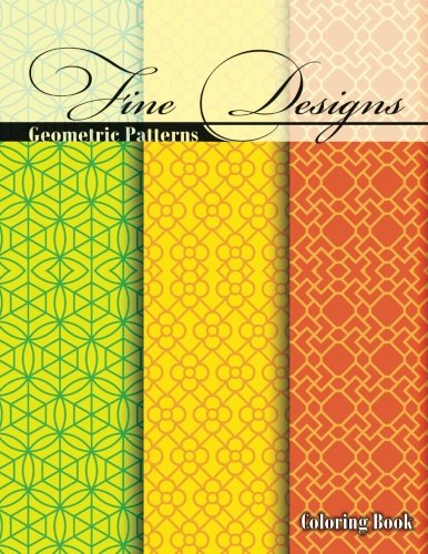 Fine Designs Geometric Patterns Coloring Book (Sacred Mandala Designs And Patterns Coloring Books For Adults) (Volume 70)