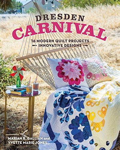 Dresden Carnival: 16 Modern Quilt Projects - Innovative Designs