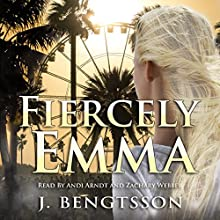 Fiercely Emma: Cake Series, Book Three Audiobook by J. Bengtsson Narrated by Andi Arndt, Zachary Webber