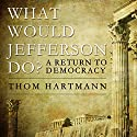 What Would Jefferson Do?: A Return to Democracy Audiobook by Thom Hartmann Narrated by Dean Sluyter