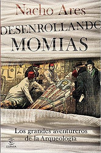 Desenrollando momias  Los grandes aventureros de la arqueología Fuera de  colección  Amazon.es  Nacho Ares  Libros a62aecc9942