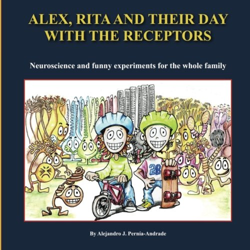 Alex, Rita and their day with the receptors: Neuroscience and funny experiments for the whole family -