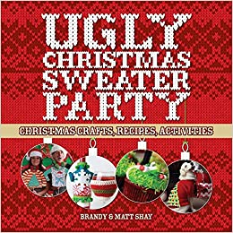 ugly christmas sweater party christmas crafts recipes activities matt shay brandy shay 9781454709893 amazoncom books