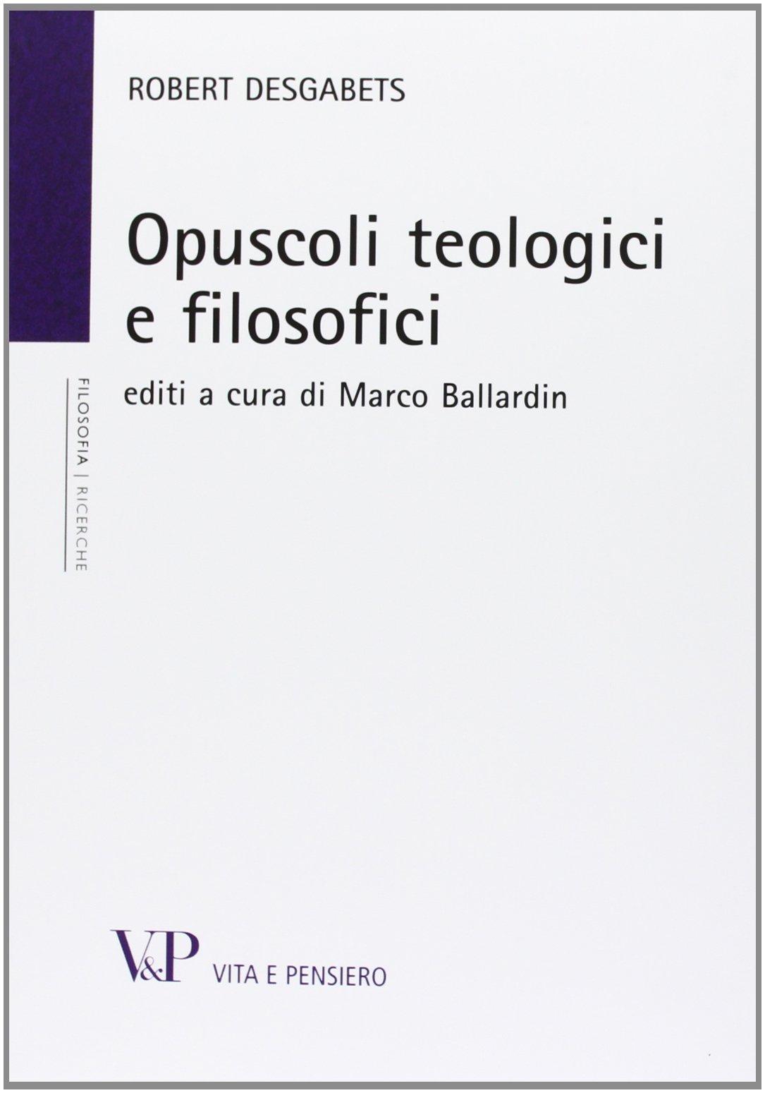 Opuscoli teologici e filosofici Copertina flessibile – 23 ott 2013 Robert Desgabets M. Ballardin Vita e Pensiero 8834325508