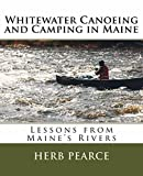 Whitewater Canoeing and Camping in Maine: Lessons from Maine s Rivers