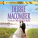 Ready for Marriage: w/ Bonus Book: Finding Happily-Ever-After Audiobook by Debbie Macomber, Marie Ferrarella Narrated by Tavia Gilbert