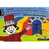 Circus Pianissimo: Klavierschule für Kinder schon ab vier Jahren. Lehrbuch für Piano. Musiknoten. Kinderlieder.