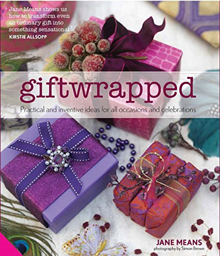Giftwrapped: Practical and Inventive Ideas for All Occasions...