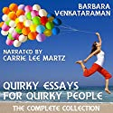 Quirky Essays for Quirky People: The Complete Collection Audiobook by Barbara Venkataraman Narrated by Carrie Lee Martz