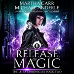 Release of Magic: The Revelations of Oriceran: The Leira Chronicles, Book 2 | Michael Anderle,Martha Carr