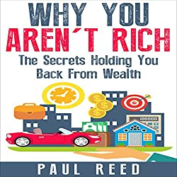 Why You Aren't Rich: The Secrets Holding You Back from Wealth