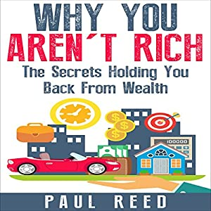 Why You Aren't Rich: The Secrets Holding You Back from Wealth Audiobook