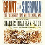 Grant and Sherman: The Friendship That Won the Civil War | Charles Bracelen Flood