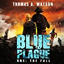 Blue Plague: The Fall: Blue Plague, Book 1 Audiobook by Thomas A. Watson Narrated by Eric Davidson
