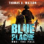 Blue Plague: The Fall: Blue Plague, Book 1 | Thomas A. Watson