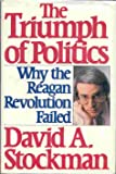 The Triumph of Politics: Why the Reagan Revolution Failed