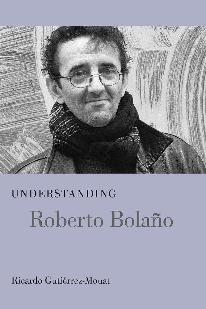 Understanding Roberto Bolano (Understanding Modern European and Latin American Literature) pdf epub