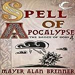 Spell of Apocalypse: Dance of the Gods, Book 4 | Mayer Alan Brenner