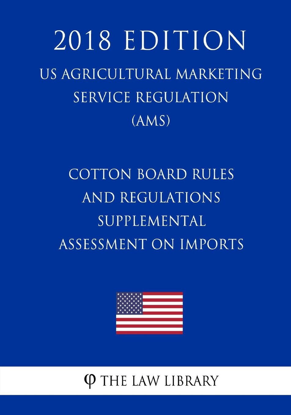 Read Online Cotton Board Rules and Regulations - Supplemental Assessment on Imports (US Agricultural Marketing Service Regulation) (AMS) (2018 Edition) pdf