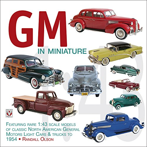 GM in Miniature: Featuring Rare 1:43 Scale Models Of Classic North American General Motors Light Cars & Trucks to 1954