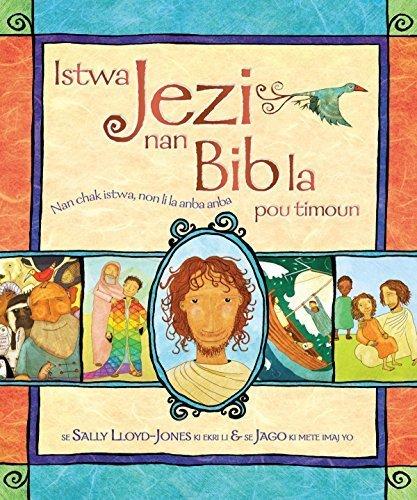 Istwa Jezi nan Bib la pou timoun (The Jesus Storybook Bible : Haitian Creole Edition) by Sally Lloyd-Jones (2015) Hardcover