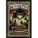 Fitness Frauds: Exposing the Truth About Drugs, Lies, and Flex Appeal