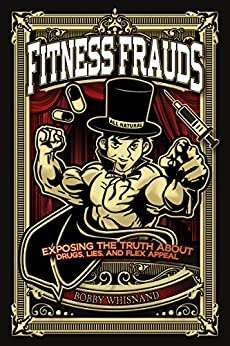 Fitness Frauds: Exposing the Truth About Drugs, Lies, and Flex Appeal by [Whisnand, Bobby]
