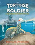 The Tortoise and the Soldier: A Story of Courage and Friendship in World War I