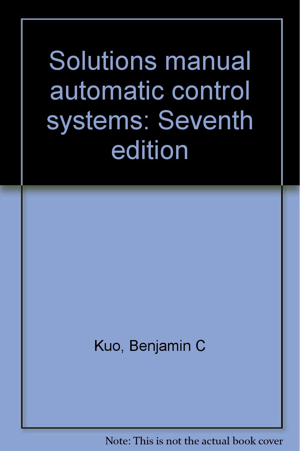 Solutions manual automatic control systems: Seventh edition: Benjamin C Kuo:  9780133097337: Amazon.com: Books